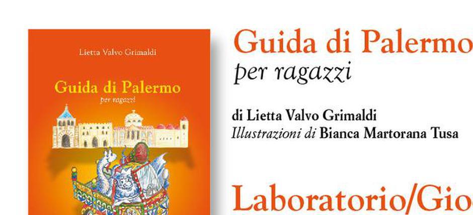 Guida di Palermo per ragazzi Laboratorio/Gioco didattico A cura di Lietta Valvo Grimaldi [Italian]